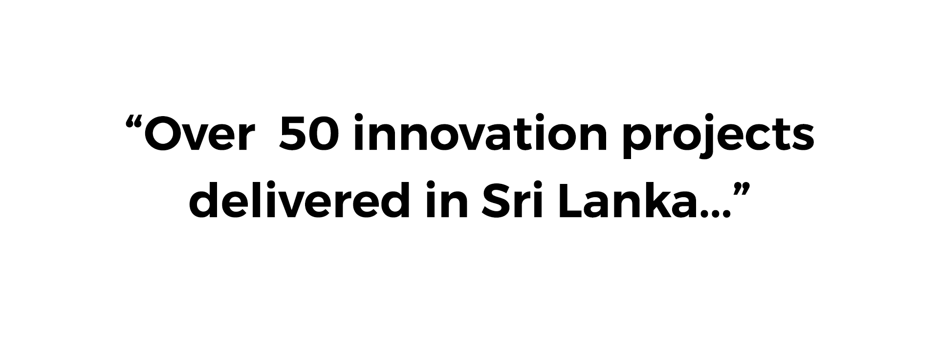 Over 50 innovation projects delivered in SriLanka