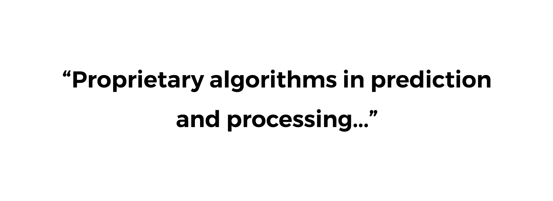 Proprietary algorithms in prediction and process-